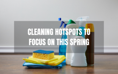 Cleaning Hotspots to Focus on this Spring